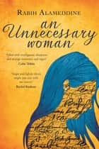 An Unnecessary Woman ebook by Rabih Alameddine