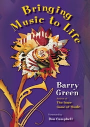 Bringing Music to Life ebook by Barry Green,Don Campbell