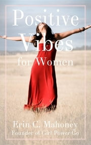 Positive Vibes for Women ebook by Erin  C. Mahoney, Rodney Miles