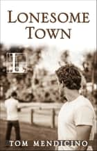 Lonesome Town ebook by Tom Mendicino