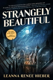 Strangely Beautiful ebook by Leanna Renee Hieber