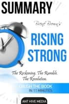 Brené Brown's Rising Strong: The Reckoning. The Rumble. The Revolution Summary ebook by Ant Hive Media