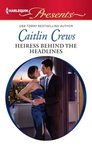 Heiress Behind the Headlines ebook by Caitlin Crews