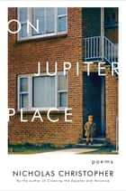 On Jupiter Place - New Poems ebook by Nicholas Christopher