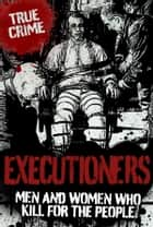 Executioners: Men and Women Who Kill for the People ebook by Phil Clarke, Liz Hardy, Anne Williams