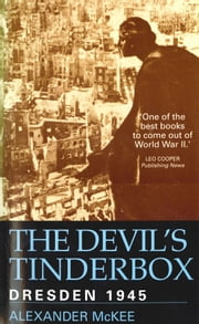 The Devil's Tinderbox - Dresden, 1945 ebook by Alexander McKee