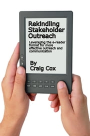 Rekindling Stakeholder Outreach: Leveraging the e-reader format for effective outreach and communication ebook by Craig Cox
