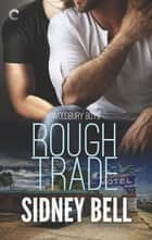 Rough Trade - A Suspenseful Gay Romance ebook by Sidney Bell