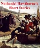 Nathaniel Hawthorne: 8 books of short stories ebook by Nathaniel Hawthorne