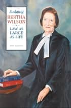 Judging Bertha Wilson - Law as Large as Life ebook by Ellen Anderson