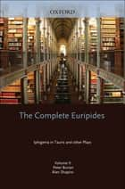 The Complete Euripides: Volume II: Iphigenia in Tauris and Other Plays ebook by Peter Burian,Alan Shapiro