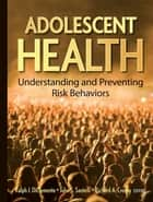 Adolescent Health ebook by Ralph J. DiClemente,John S. Santelli,Richard A. Crosby