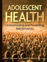 Adolescent Health - Understanding and Preventing Risk Behaviors ebook by Ralph J. DiClemente,John S. Santelli,Richard A. Crosby