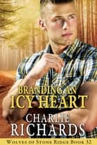 Branding an Icy Heart ebook by Charlie Richards