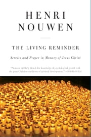 The Living Reminder - Service and Prayer in Memory of Jesus Christ ebook by Henri J. M. Nouwen
