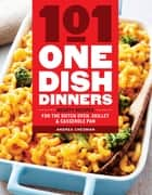 101 One-Dish Dinners - Hearty Recipes for the Dutch Oven, Skillet & Casserole Pan ebook by Andrea Chesman