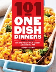 101 One-Dish Dinners - Hearty Recipes for the Dutch Oven, Skillet & Casserole Pan ebook by Kobo.Web.Store.Products.Fields.ContributorFieldViewModel