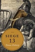 Siege 13 ebook by Tamas Dobozy