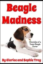Beagle Madness ebook by Clarice Troy