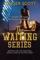 The Waiting Series Box Set ebook by Ginger Scott