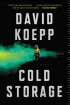 Cold Storage - A Novel ebook by David Koepp