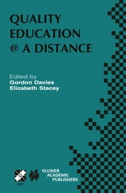 Quality Education @ a Distance - IFIP TC3 / WG3.6 Working Conference on Quality Education @ a Distance February 3–6, 2003, Geelong, Australia ebook by G. Davies,Elizabeth Stacey
