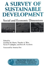A Survey of Sustainable Development - Social And Economic Dimensions ebook by Jonathan Harris,Jonathan Harris,Amartya Sen,Timothy Wise,Neva R. Goodwin,Kevin Gallagher