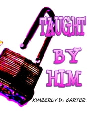 Taught By Him: The Billionaire Series (Book 2) (A BDSM Erotic Romance) ebook by Kimberly D. Carter