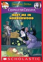 Creepella von Cacklefur #2: Meet Me in Horrorwood - A Geronimo Stilton Adventure ebook by