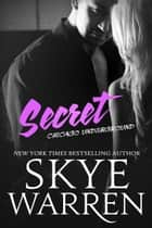 Secret - A Bad Boy Romance ebook by Skye Warren