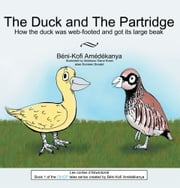 The Duck and The Partridge - How the duck was web-footed and got its large beak ebook by Béni-Kofi Amédékanya