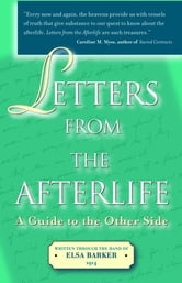 Letters From The Afterlife: A Guide To The Other Side ebook by Elsa Barker