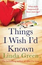 Things I Wish I'd Known - a heart-warming read of first love and second chances ebook by Linda Green
