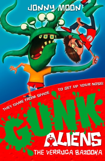 The Verruca Bazooka (GUNK Aliens, Book 1) ebook by Jonny Moon