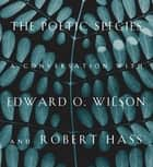 The Poetic Species - A Conversation with Edward O. Wilson and Robert Hass ebook by Edward O. Wilson, Robert Hass, Lee Briccetti
