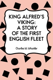 King Alfred's Viking: A Story of the First English Fleet ebook by Charles W. Whistler