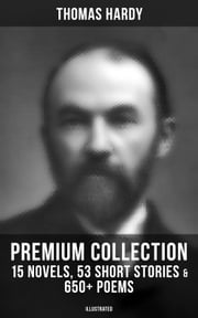 THOMAS HARDY Premium Collection: 15 Novels, 53 Short Stories & 650+ Poems (Illustrated) - Including Essays & Plays: Far from the Madding Crowd, Tess of the d'Urbervilles, Jude the Obscure, Life's Little Ironies, A Group of Noble Dames, The Dynasts, Moments of Vision, Wessex Tales & Poems… ebook by Thomas Hardy, Thomas Hardy, Helen Paterson Allingham,...
