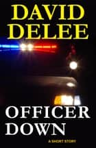 Officer Down ebook by David DeLee
