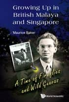 Growing Up in British Malaya and Singapore ebook by Maurice Baker
