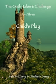 Child's Play: Part Three of The Oath-taker's Challenge ebook by Linda McCarty