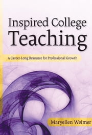 Inspired College Teaching - A Career-Long Resource for Professional Growth ebook by Maryellen Weimer