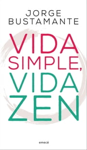 Vida simple, vida zen ebook by Jorge Bustamante