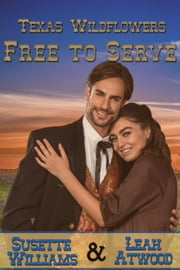 Free to Serve - Texas Wildflowers, #4 ebook by Susette Williams,Leah Atwood
