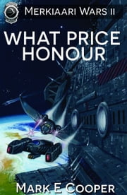 What Price Honour - Merkiaari Wars 2 ebook by Mark E. Cooper
