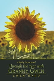 Through the Year with Granny Gwen - A Daily Devotional ebook by Gwen Ward