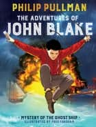 The Adventures of John Blake: Mystery of the Ghost Ship ebook by Philip Pullman, Fred Fordham