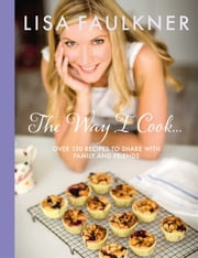 The Way I Cook... ebook by Lisa Faulkner