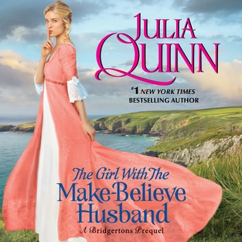 The Girl with the Make-Believe Husband - A Bridgertons Prequel audiobook by Julia Quinn