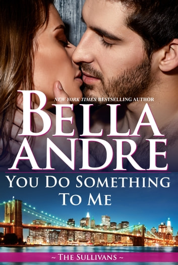 You Do Something To Me (The Sullivans) ebook by Bella Andre
