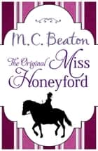 The Original Miss Honeyford ebook by M.C. Beaton